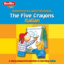The Five Crayons: Berltiz Kids Italian, Adventures with Nicholas Audiobook by  Berlitz Narrated by  Berlitz