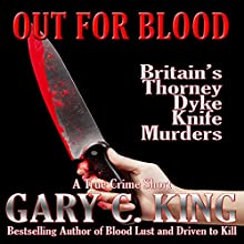 Out for Blood: Britain's Thorney Dyke Knife Murders Audiobook by Gary C. King Narrated by Dan Orders