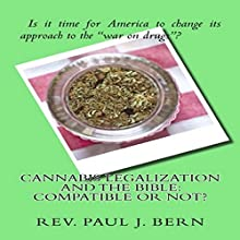 Cannabis Legalization and the Bible: Compatible or Not? Audiobook by Paul Bern Narrated by Alicia Rose
