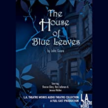 The House of Blue Leaves Performance by John Guare Narrated by Sharon Gless, Ron Liebman, Jessica Walter, Mary Teresa Fortuna, Christopher Lane, Deb Gottesman, Cam Magee