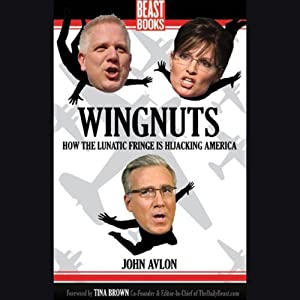 Wingnuts: How the Lunatic Fringe Is Hijacking America | [John P. Avlon, Tina Brown (foreword)]