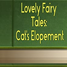 Cat's Elopement (Annotated) (       UNABRIDGED) by Lovely Fairy Tales Narrated by Anastasia Bertollo