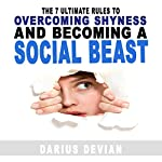The 7 Ultimate Rules to Overcoming Shyness and Becoming a Social Beast | Darius Devian