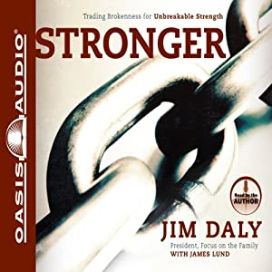 Stronger: Trading Brokenness for Unbreakable Strength | [Jim Daly, James Lund]