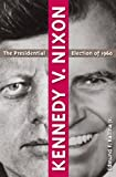 Kennedy v. Nixon: The Presidential Election of 1960