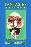 Fantasies of an Active Mind (0595205917) by Johnson, David