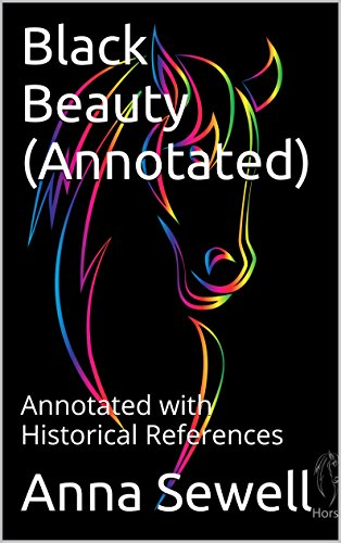 Anna Sewell - Black Beauty (Annotated): Annotated with Historical References (English Edition)