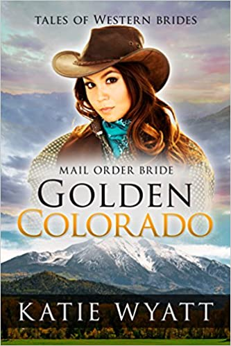 Mail Order Bride: Golden Colorado: Inspirational Pioneer Romance (Historical Tales of Western Brides series Book 3)