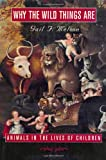 Gail F Melson Why the Wild Things Are: Animals in the Lives of Children