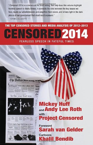 Censored 2014: Fearless Speech in Fateful Times; The Top Censored Stories and Media Analysis of 2012-13 PDF