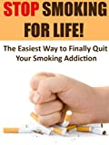 Smoking: Stop Smoking for Life!  - The Easiest Way to Finally Quit Smoking (Addictions, Addiction Recovery, Quit Smoking, Cigarettes, Tobacco)