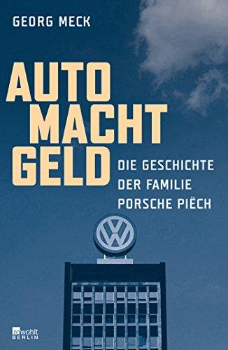 Auto Macht Geld: Die Geschichte der Familie Porsche Piëch