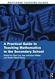 img - for A Practical Guide to Teaching Mathematics in the Secondary School (Routledge Teaching Guides) book / textbook / text book