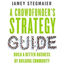 A Crowdfunder's Strategy Guide: Build a Better Business by Building Community (       UNABRIDGED) by Jamey Stegmaier Narrated by Mitchell Lucas