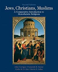 Jews, Christians, Muslims: A Comparative Introduction to Monotheistic Religions (2nd Edition)