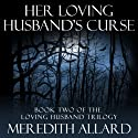 Her Loving Husband's Curse: The Loving Husband Trilogy, Book 2 (       UNABRIDGED) by Meredith Allard Narrated by Laura Jennings
