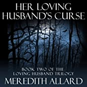 Her Loving Husband's Curse: The Loving Husband Trilogy, Book 2 | Meredith Allard