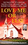 Colin McEvoy Love Me or Else: The True Story of a Devoted Pastor, a Fatal Jealousy, and the Murder That Rocked a Small Town