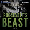 Roosevelt's Beast (       UNABRIDGED) by Louis Bayard Narrated by John Pruden