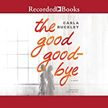 The Good Goodbye Audiobook by Carla Buckley Narrated by Ali Ahn, Suzy Jackson, Eva Kaminsky