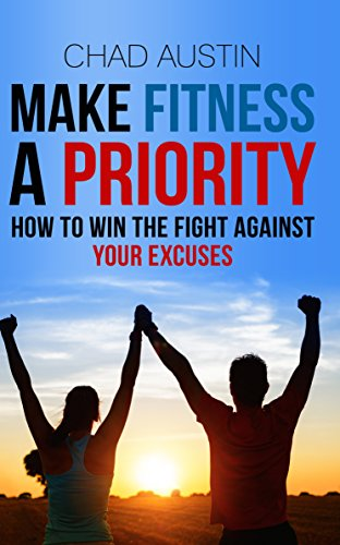 Book: Make Fitness A Priority - How to win the fight against your excuses by Chad Austin