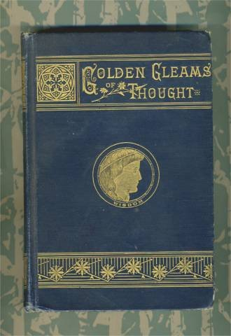 Golden Gleams of Thought. From the Words of Leading Orators, Divines, Philsophers, Statesmen and Poets, Rev. S.P. Linn