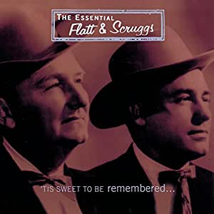 The Essential Flatt & Scruggs: Tis Sweet To Be Remembered
