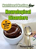 img - for Nutritional Healing for Neurological Disorders: 31 Special Diet Dessert Recipes (Nutritional Healing for Neurological Disorders, Volume 4 of 5) book / textbook / text book