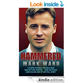 Hammered - I Played Football for West Ham, Man City and Everton�Then the Police Came Calling and My Life Fell Apart