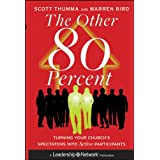 The Other 80 Percent: Turning Your Church's Spectators into Active Participants (Jossey-Bass Leadership Network Series)