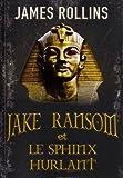 vignette de 'Jake Ransom n° 2<br /> Jake Ransom et le sphinx hurlant (James Rollins)'