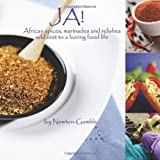 Ja!: African spices, marinades and relishes add zest to a boring food life ~ Ivy Newton Gamble