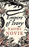 Naomi Novik Empire of Ivory (The Temeraire Series, Book 4): Bk. 4 (Temeraire 4)