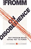 "On Disobedience: Why Freedom Means Saying ""No"" to Power (Harperperennial Modern Thought) (0061990450) by Fromm, Erich"