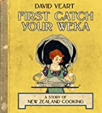 First, Catch Your Weka: A Story of New Zealand Cooking David Veart