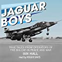 Jaguar Boys: True Tales from Operators of the Big Cat in Peace and War Hörbuch von Ian Hall Gesprochen von: Roger Davis
