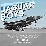 Jaguar Boys: True Tales from Operators of the Big Cat in Peace and War   Ian Hall