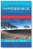 When the Impossible Happens: Adventures in Non-Ordinary Realities