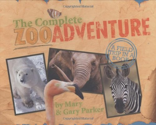 The Complete Zoo Adventure A Field Trip in a Book089051528X