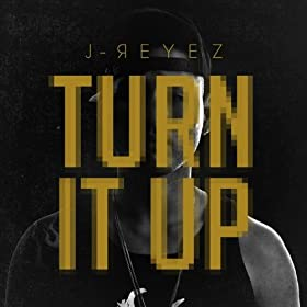 Turn It Up by J-Reyez