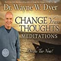 Change Your Thoughts Meditations: Do the Tao Now!  by Dr. Wayne W. Dyer Narrated by Dr. Wayne W. Dyer