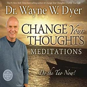 Change Your Thoughts Meditations: Do the Tao Now! | [Dr. Wayne W. Dyer]