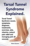 img - for Tarsal Tunnel Syndrome Explained. Heel pain, tarsal tunnel syndrome causes, symptoms, diagnosis, treatments, exercises, aids, vitamins and managing pain all covered. book / textbook / text book