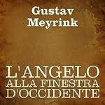 L'angelo alla finestra d'occidente | Gustav Meyrink