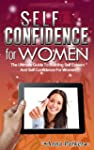 Self Confidence For Women: The Ultima...