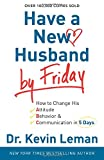 Kevin Leman Have a New Husband by Friday: How To Change His Attitude, Behavior & Communication In 5 Days