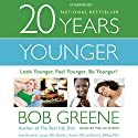 20 Years Younger: Look Younger, Feel Younger, Be Younger! Audiobook by Bob Greene, Harold A. Lancer, M.D., Ronald L. Kotler, M.D., Diane L. McKay, M.D. Narrated by Bob Greene, Harold A. Lancer, M.D., Ronald L. Kotler, M.D., Diane L. McKay, M.D.