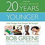 20 Years Younger: Look Younger, Feel Younger, Be Younger! | Bob Greene,Harold A. Lancer, M.D.,Ronald L. Kotler, M.D.,Diane L. McKay, M.D.