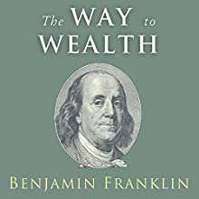 The Way to Wealth: Ben: Ben Franklin on Money and Success Audiobook by Benjamin Franklin, Charles Conrad Narrated by Charles Conrad