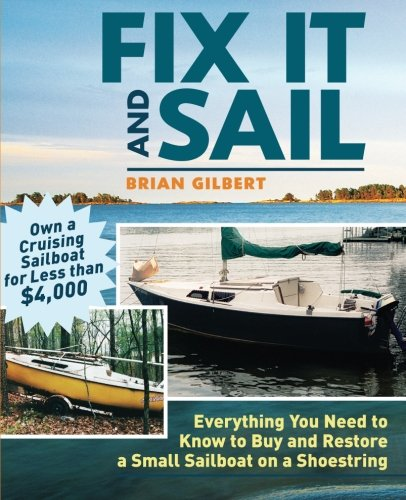 Fix It And Sail: Everything You Need To Know To Buy And Restore A Small Sailboat On A Shoestring back-406242
